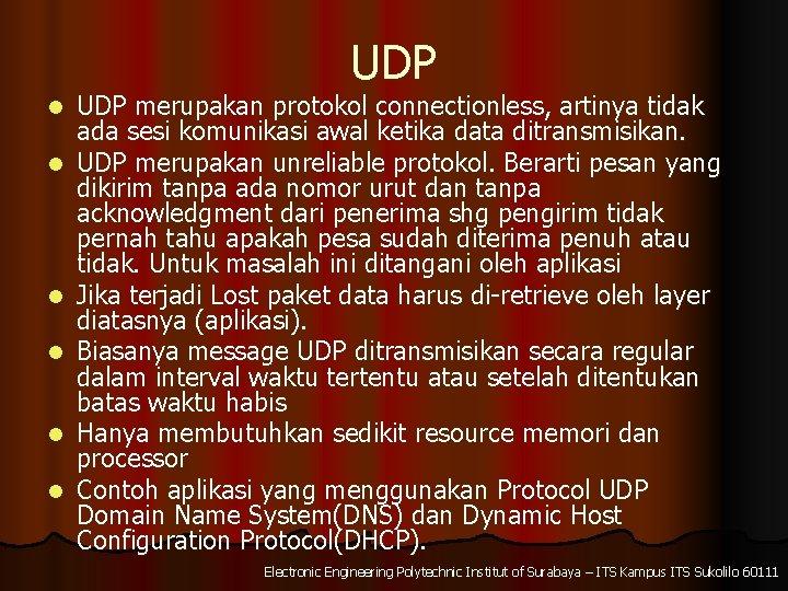 UDP l l l UDP merupakan protokol connectionless, artinya tidak ada sesi komunikasi awal