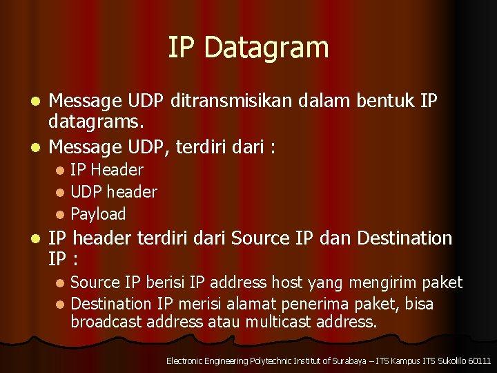 IP Datagram Message UDP ditransmisikan dalam bentuk IP datagrams. l Message UDP, terdiri dari