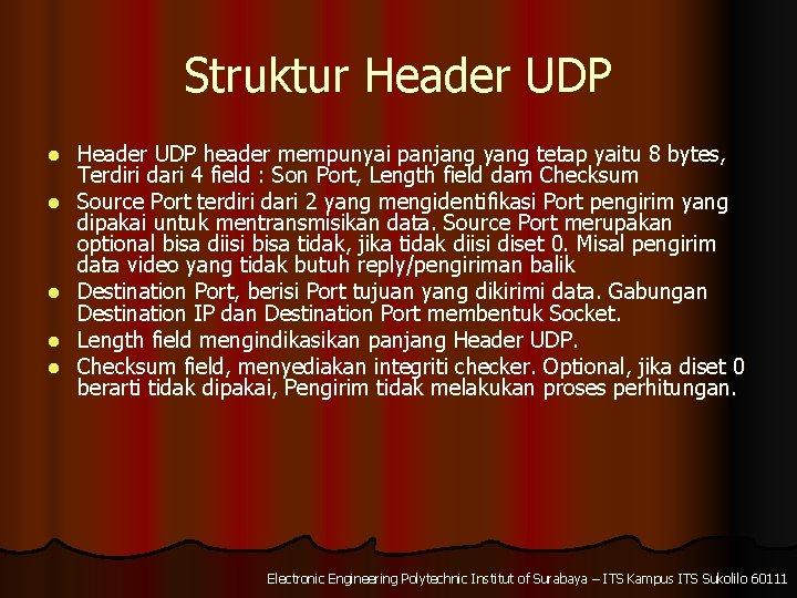 Struktur Header UDP l l l Header UDP header mempunyai panjang yang tetap yaitu