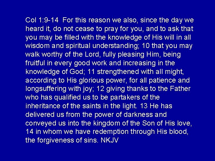 Col 1: 9 -14 For this reason we also, since the day we heard