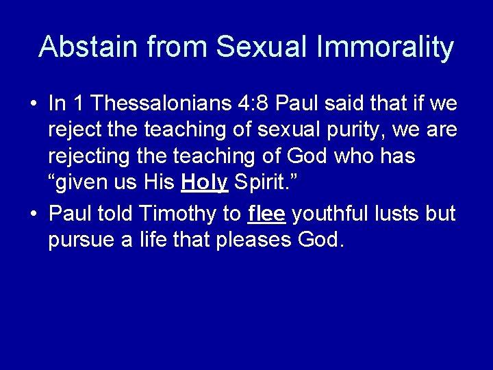 Abstain from Sexual Immorality • In 1 Thessalonians 4: 8 Paul said that if