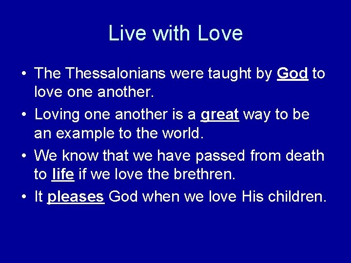 Live with Love • Thessalonians were taught by God to love one another. •