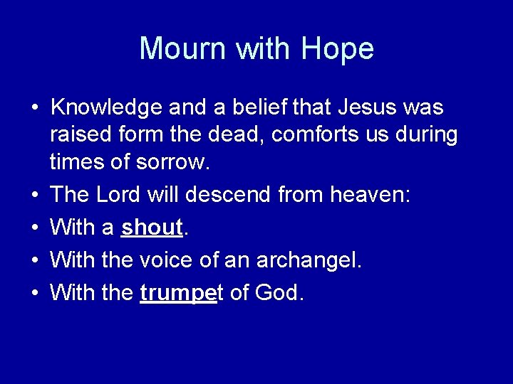 Mourn with Hope • Knowledge and a belief that Jesus was raised form the