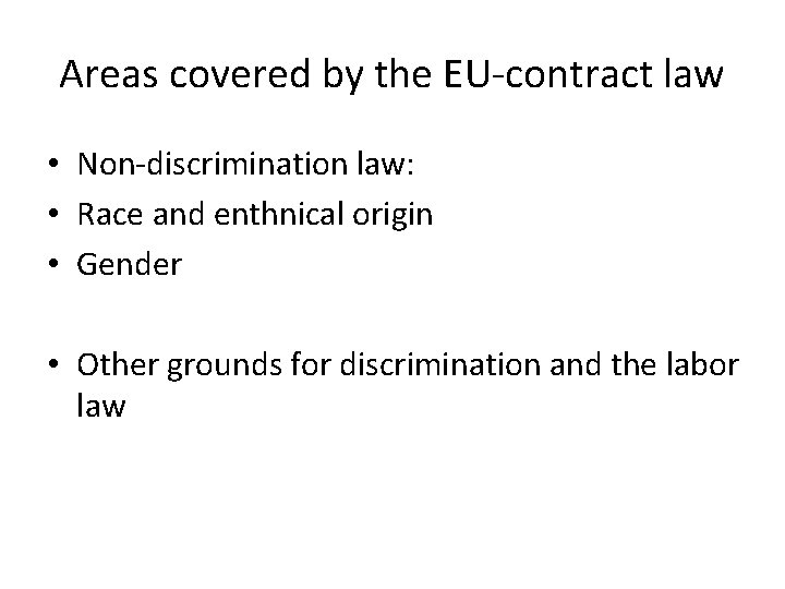 Areas covered by the EU-contract law • Non-discrimination law: • Race and enthnical origin