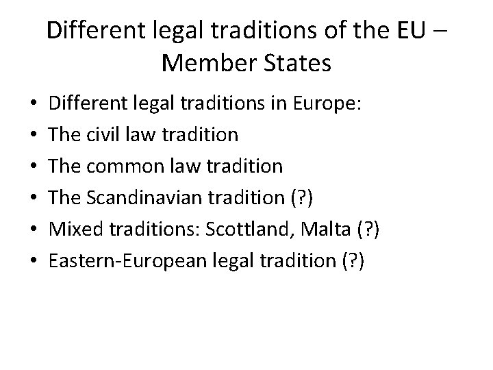 Different legal traditions of the EU – Member States • • • Different legal