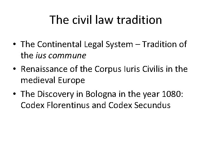 The civil law tradition • The Continental Legal System – Tradition of the ius