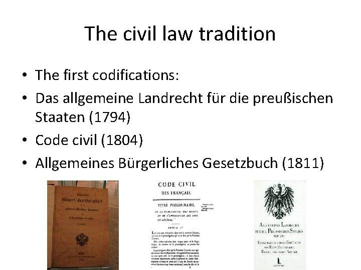 The civil law tradition • The first codifications: • Das allgemeine Landrecht für die