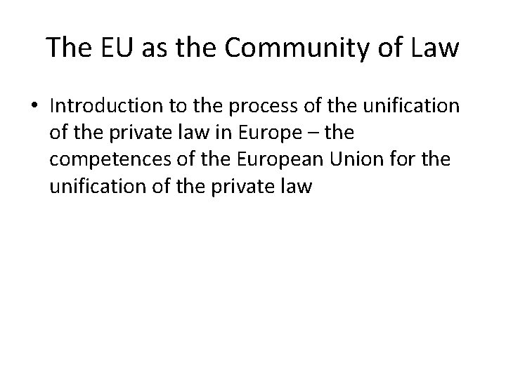 The EU as the Community of Law • Introduction to the process of the