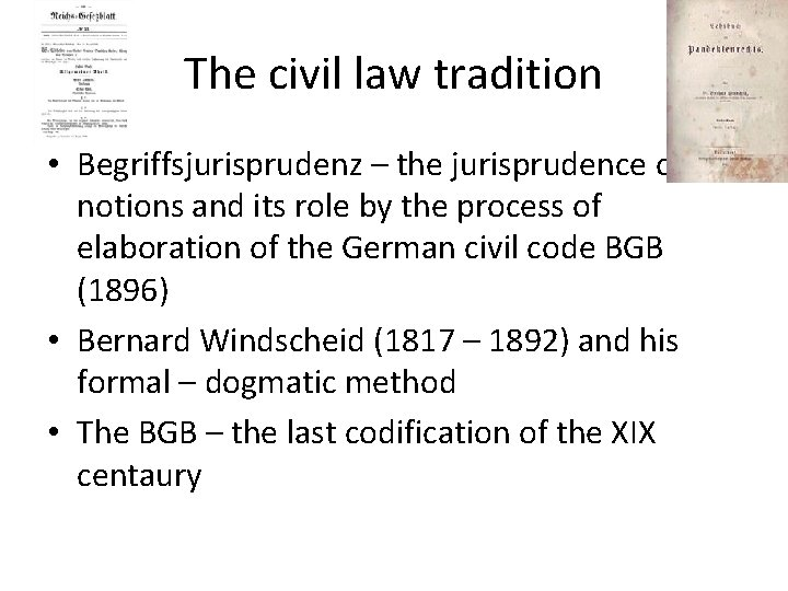 The civil law tradition • Begriffsjurisprudenz – the jurisprudence of the notions and its
