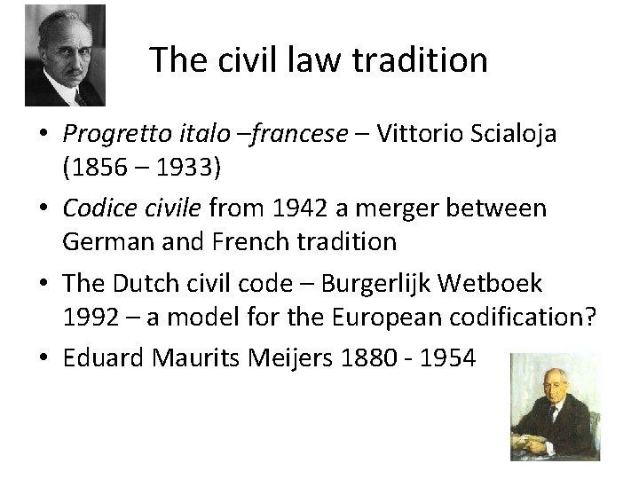 The civil law tradition • Progretto italo –francese – Vittorio Scialoja (1856 – 1933)