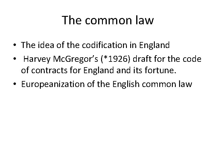 The common law • The idea of the codification in England • Harvey Mc.