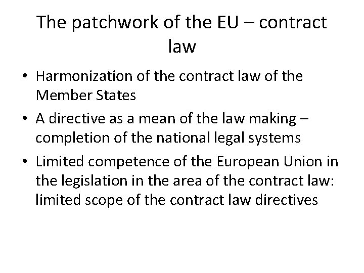 The patchwork of the EU – contract law • Harmonization of the contract law