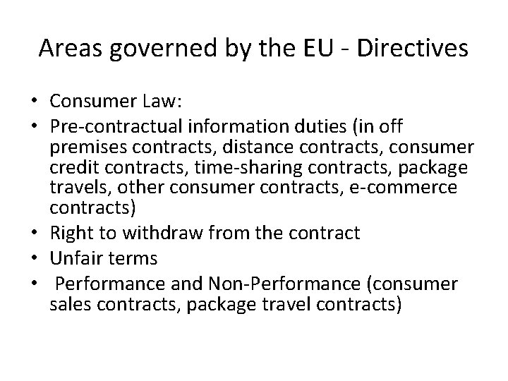 Areas governed by the EU - Directives • Consumer Law: • Pre-contractual information duties