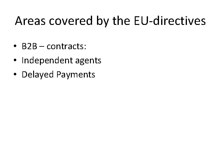 Areas covered by the EU-directives • B 2 B – contracts: • Independent agents