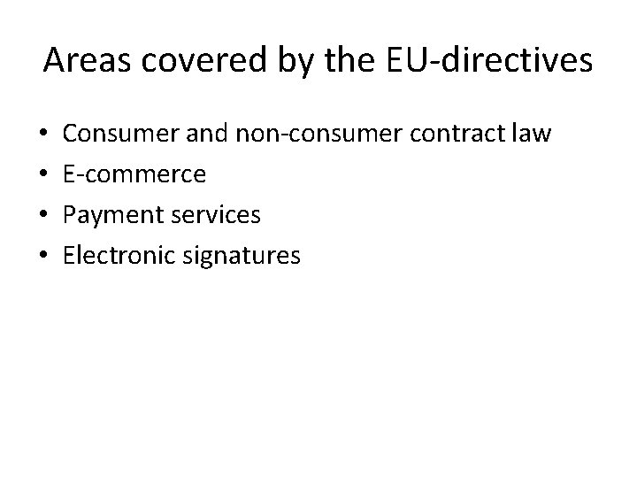 Areas covered by the EU-directives • • Consumer and non-consumer contract law E-commerce Payment