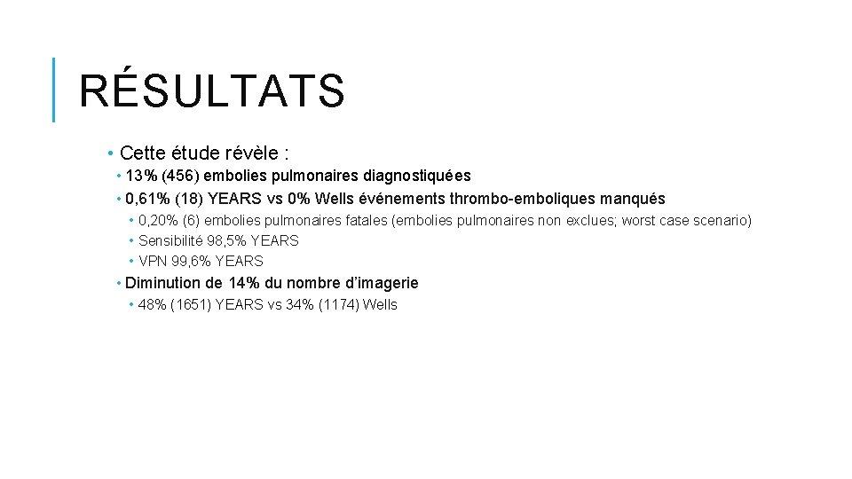 RÉSULTATS • Cette étude révèle : • 13% (456) embolies pulmonaires diagnostiquées • 0,