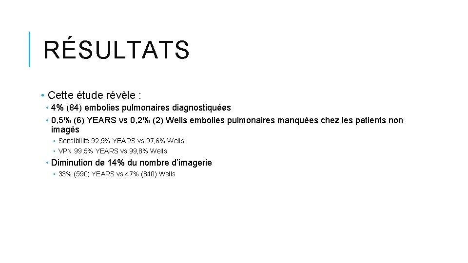 RÉSULTATS • Cette étude révèle : • 4% (84) embolies pulmonaires diagnostiquées • 0,
