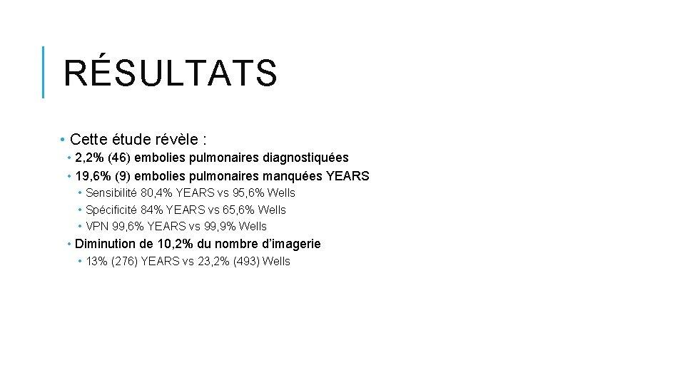 RÉSULTATS • Cette étude révèle : • 2, 2% (46) embolies pulmonaires diagnostiquées •