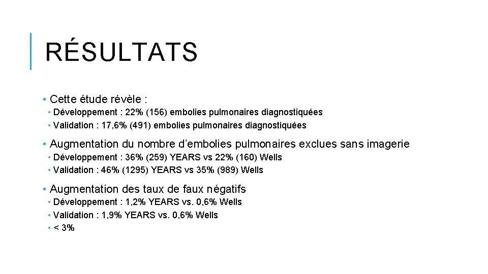RÉSULTATS • Cette étude révèle : • Développement : 22% (156) embolies pulmonaires diagnostiquées