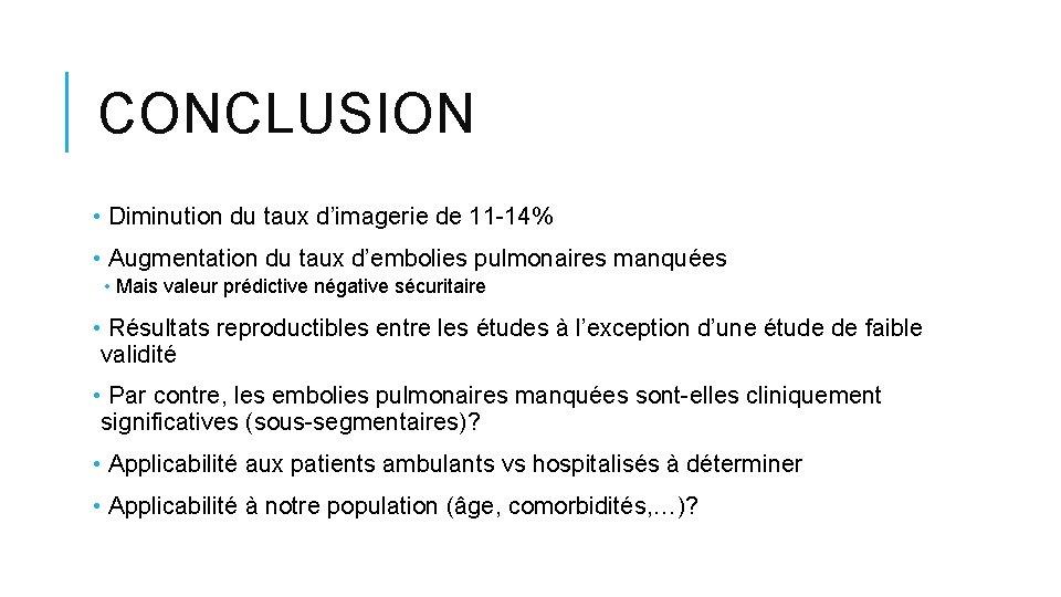 CONCLUSION • Diminution du taux d'imagerie de 11 -14% • Augmentation du taux d'embolies