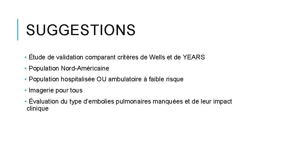 SUGGESTIONS • Étude de validation comparant critères de Wells et de YEARS • Population