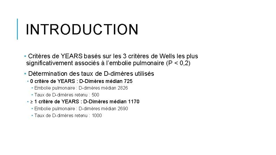 INTRODUCTION • Critères de YEARS basés sur les 3 critères de Wells les plus