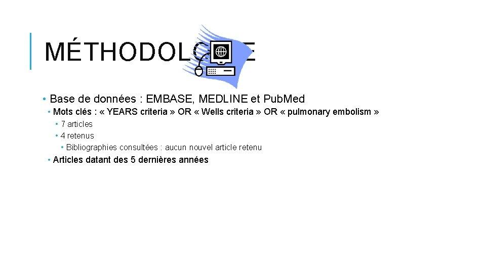 MÉTHODOLOGIE • Base de données : EMBASE, MEDLINE et Pub. Med • Mots clés