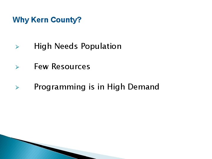 Why Kern County? Ø High Needs Population Ø Few Resources Ø Programming is in