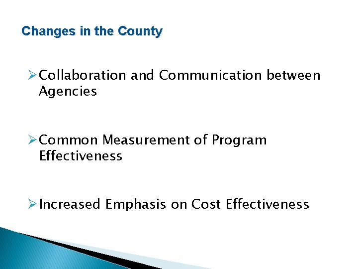 Changes in the County ØCollaboration and Communication between Agencies ØCommon Measurement of Program Effectiveness