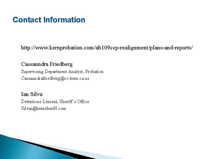 Contact Information http: //www. kernprobation. com/ab 109 ccp-realignment/plans-and-reports/ Cassaundra Friedberg Supervising Department Analyst, Probation