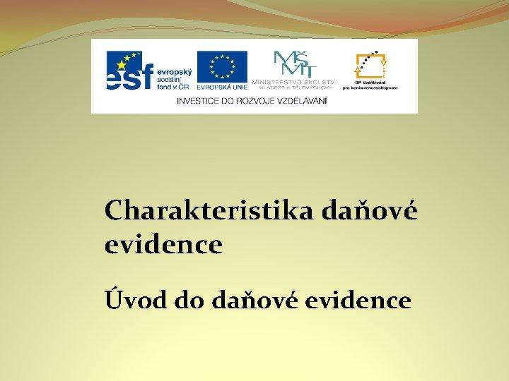 Charakteristika daňové evidence Úvod do daňové evidence