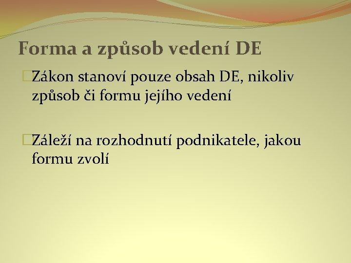Forma a způsob vedení DE �Zákon stanoví pouze obsah DE, nikoliv způsob či formu