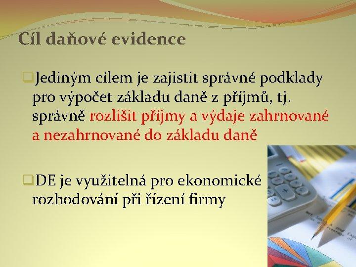 Cíl daňové evidence q. Jediným cílem je zajistit správné podklady pro výpočet základu daně