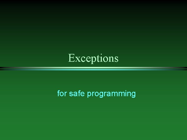 Exceptions for safe programming