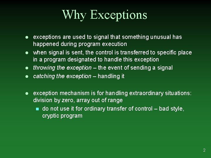 Why Exceptions l l l exceptions are used to signal that something unusual has