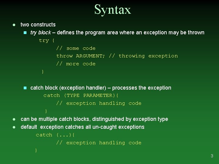 Syntax l two constructs n try block – defines the program area where an