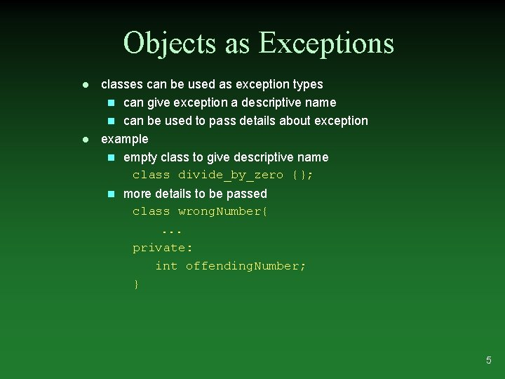 Objects as Exceptions l l classes can be used as exception types n can