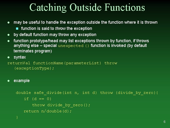 Catching Outside Functions may be useful to handle the exception outside the function where