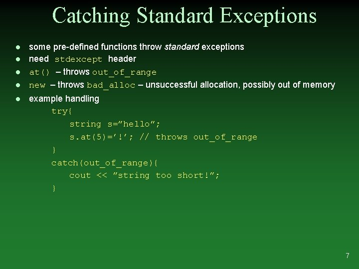 Catching Standard Exceptions l l l some pre-defined functions throw standard exceptions need stdexcept