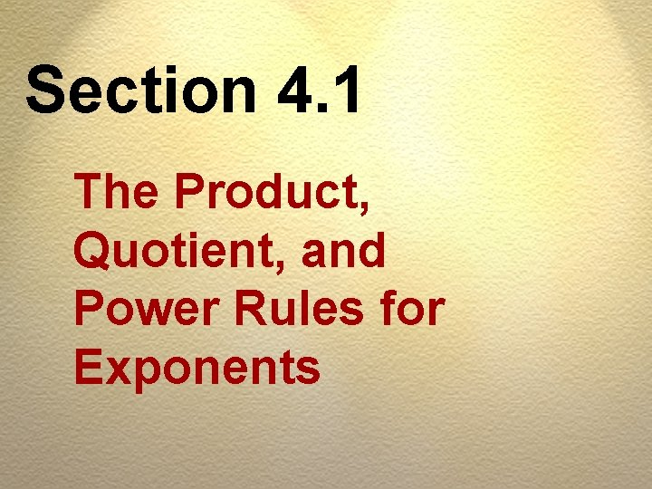 Section 4. 1 The Product, Quotient, and Power Rules for Exponents