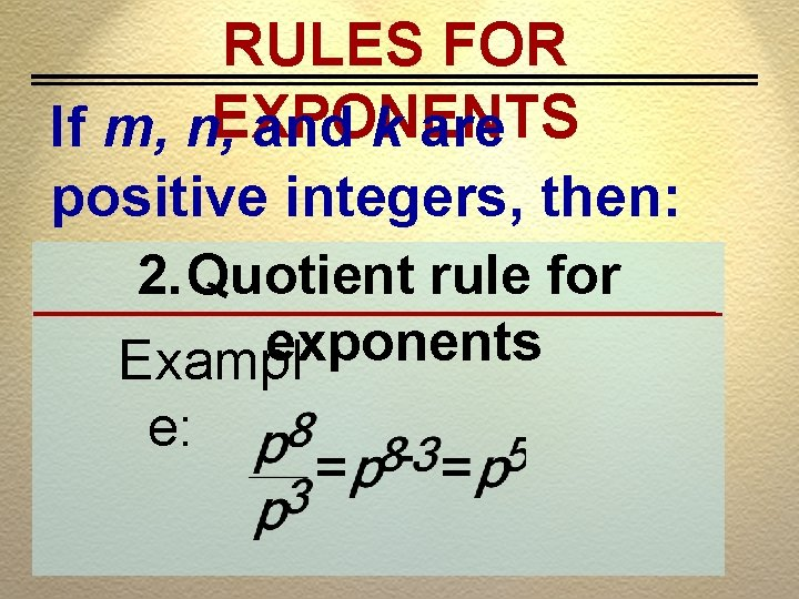RULES FOR If m, n, EXPONENTS and k are positive integers, then: 2. Quotient