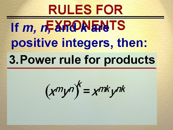 RULES FOR If m, n, EXPONENTS and k are positive integers, then: 3. Power