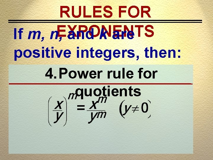 RULES FOR If m, n, EXPONENTS and k are positive integers, then: 4. Power