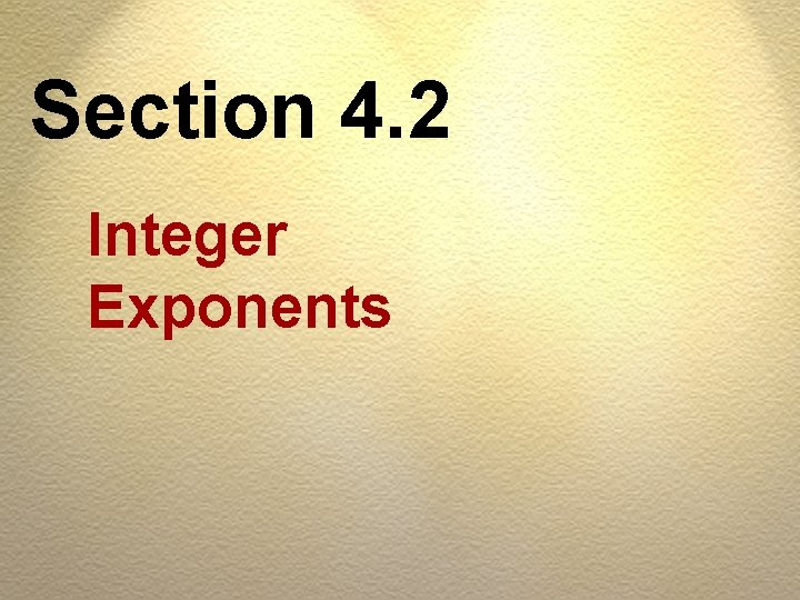 Section 4. 2 Integer Exponents