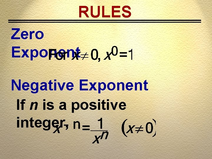 RULES Zero Exponent Negative Exponent If n is a positive integer,