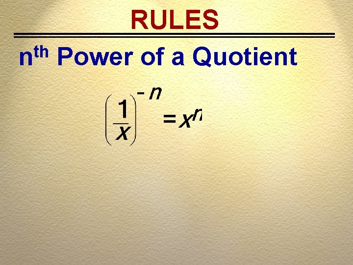 RULES th n Power of a Quotient