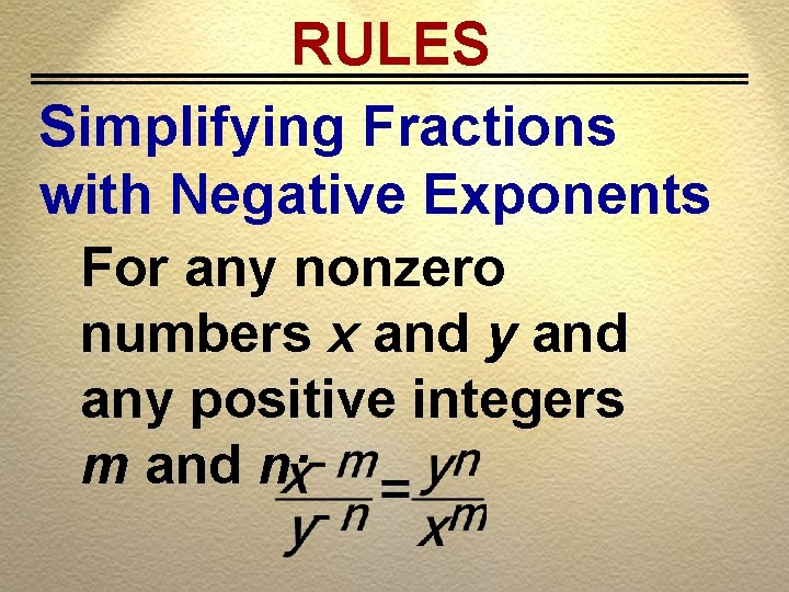 RULES Simplifying Fractions with Negative Exponents For any nonzero numbers x and y and