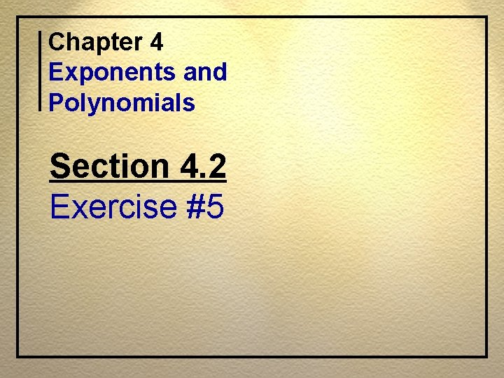 Chapter 4 Exponents and Polynomials Section 4. 2 Exercise #5