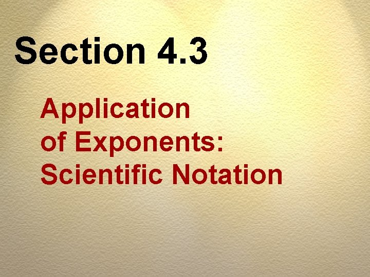 Section 4. 3 Application of Exponents: Scientific Notation