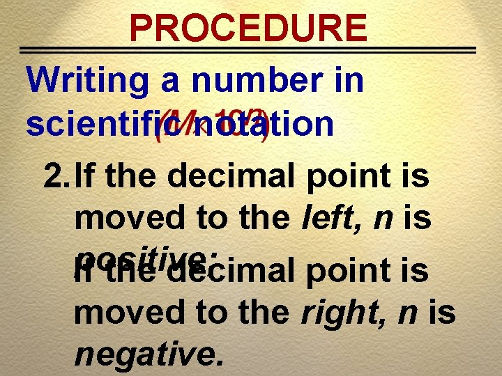 PROCEDURE Writing a number in scientific notation 2. If the decimal point is moved